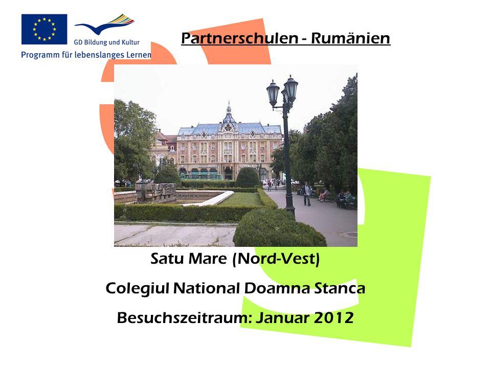 Partnerschulen - Rumänien Satu Mare (Nord-Vest) Colegiul National Doamna Stanca Besuchszeitraum: Januar 2012