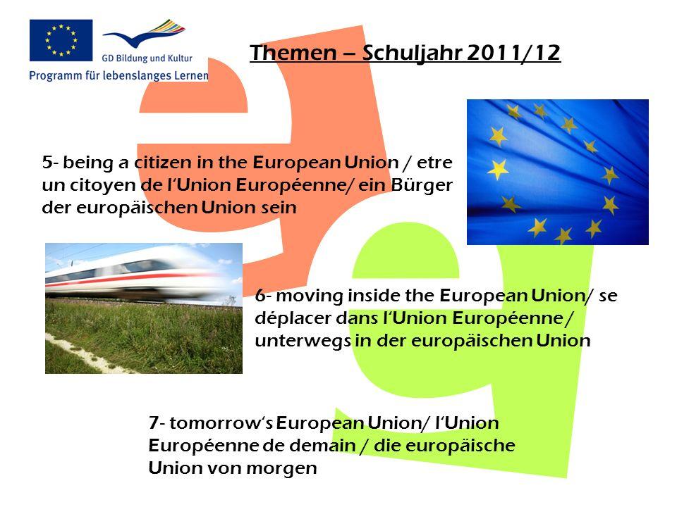 Themen – Schuljahr 2011/12 5- being a citizen in the European Union / etre un citoyen de lUnion Européenne/ ein Bürger der europäischen Union sein 6-
