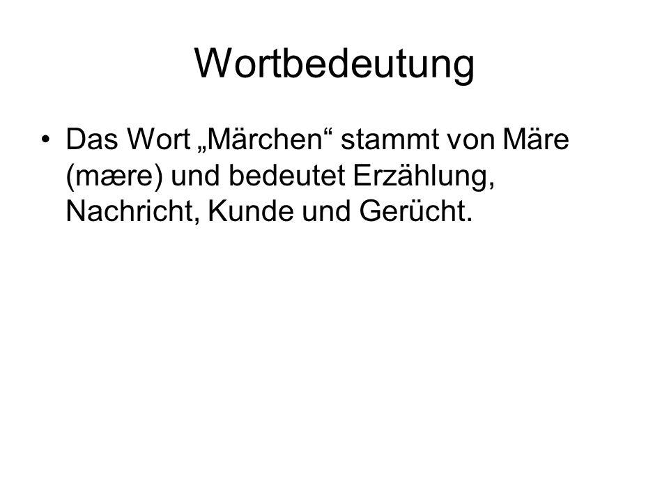 Wortbedeutung Das Wort Märchen stammt von Märe (mære) und bedeutet Erzählung, Nachricht, Kunde und Gerücht.