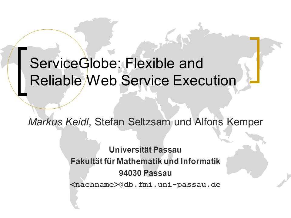 ServiceGlobe: Flexible and Reliable Web Service Execution Markus Keidl, Stefan Seltzsam und Alfons Kemper Universität Passau Fakultät für Mathematik u