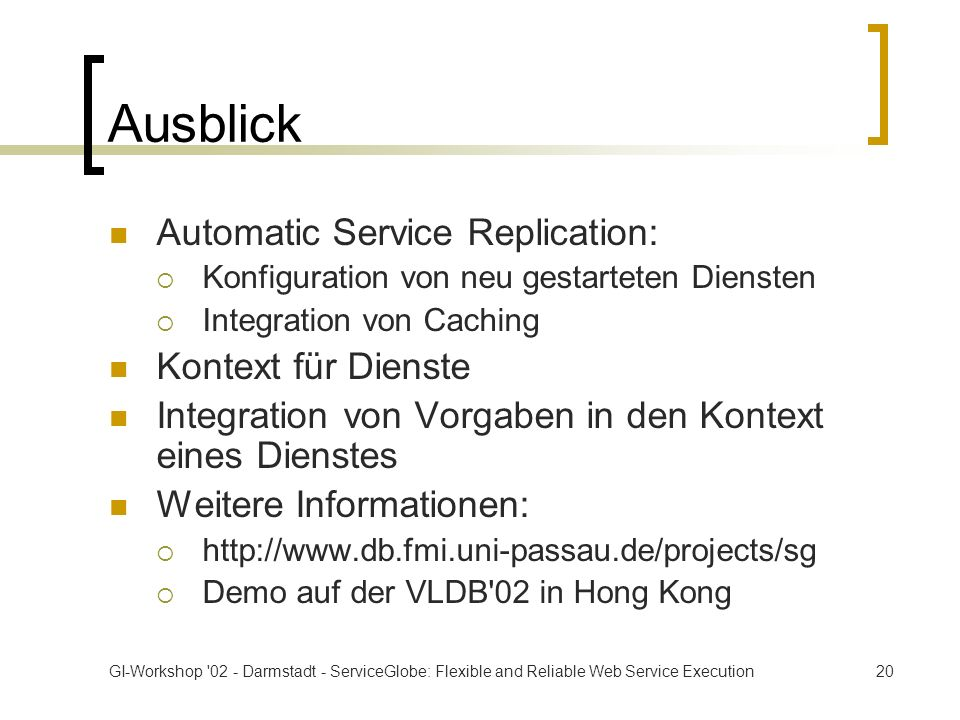 GI-Workshop '02 - Darmstadt - ServiceGlobe: Flexible and Reliable Web Service Execution20 Ausblick Automatic Service Replication: Konfiguration von ne