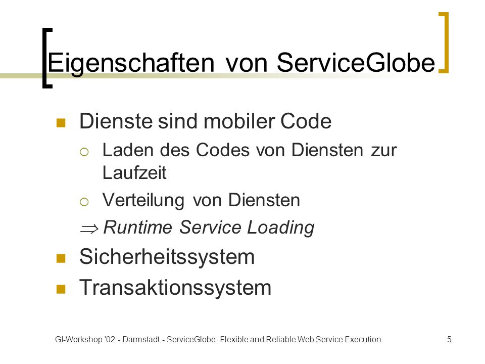 GI-Workshop '02 - Darmstadt - ServiceGlobe: Flexible and Reliable Web Service Execution5 Eigenschaften von ServiceGlobe Dienste sind mobiler Code Lade