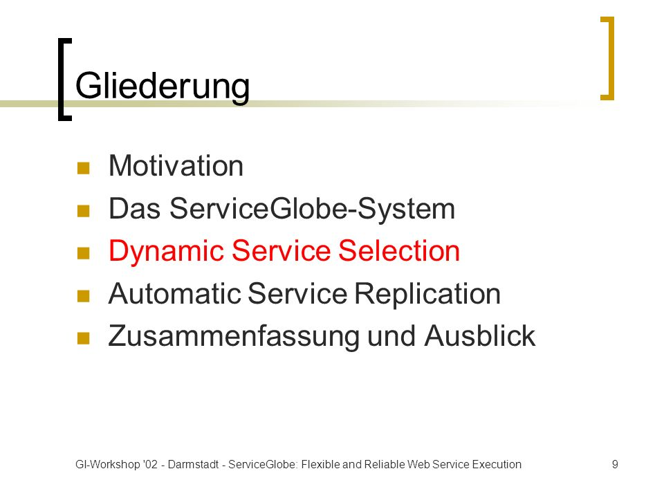 GI-Workshop '02 - Darmstadt - ServiceGlobe: Flexible and Reliable Web Service Execution9 Gliederung Motivation Das ServiceGlobe-System Dynamic Service