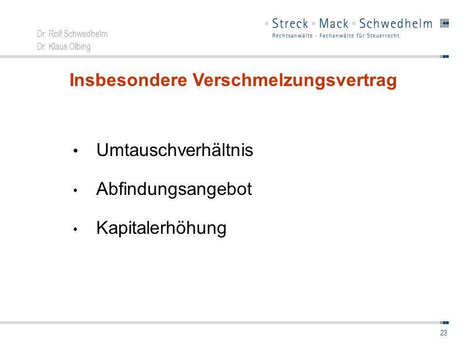 Dr. Rolf Schwedhelm Dr. Klaus Olbing 23 Insbesondere Verschmelzungsvertrag Umtauschverhältnis Abfindungsangebot Kapitalerhöhung