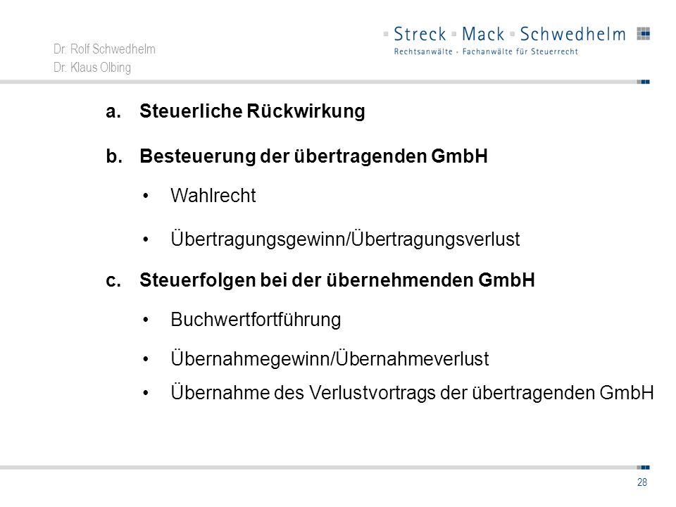Dr. Rolf Schwedhelm Dr. Klaus Olbing 28 a.Steuerliche Rückwirkung Wahlrecht c.Steuerfolgen bei der übernehmenden GmbH b.Besteuerung der übertragenden