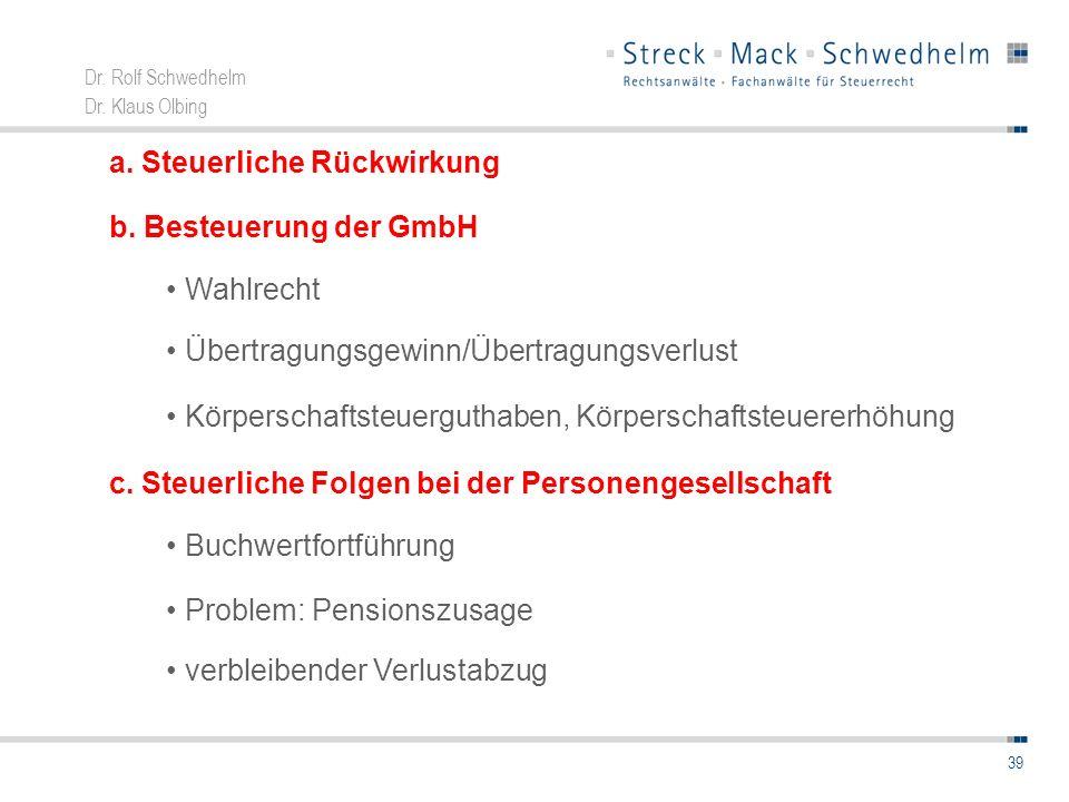 Dr. Rolf Schwedhelm Dr. Klaus Olbing 39 a. Steuerliche Rückwirkung Wahlrecht Übertragungsgewinn/Übertragungsverlust Körperschaftsteuerguthaben, Körper