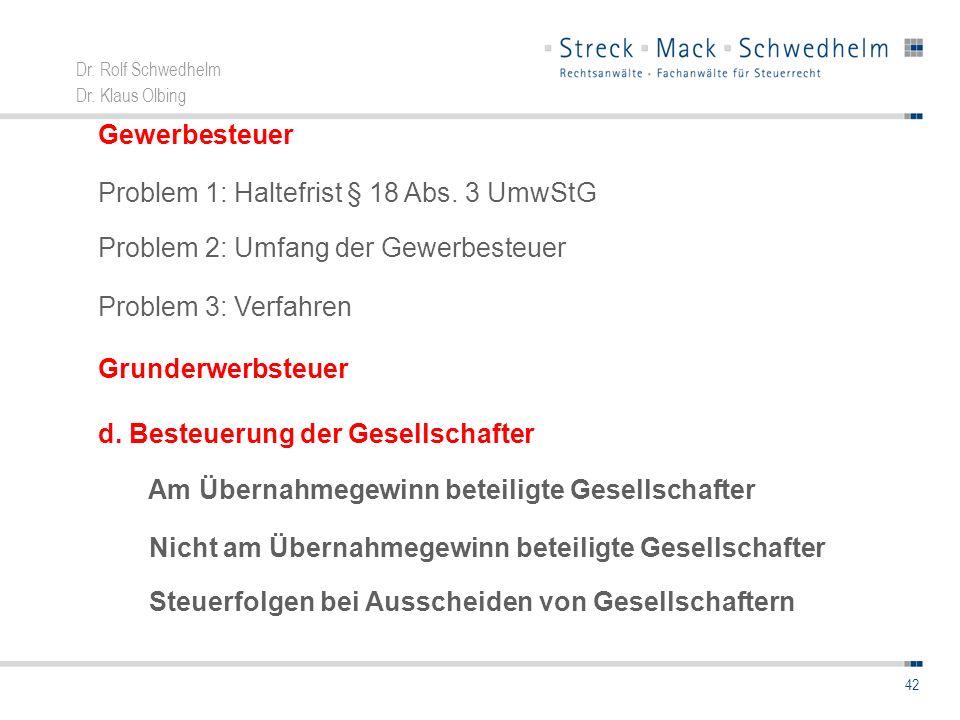Dr. Rolf Schwedhelm Dr. Klaus Olbing 42 Gewerbesteuer Problem 1: Haltefrist § 18 Abs. 3 UmwStG Problem 2: Umfang der Gewerbesteuer Problem 3: Verfahre