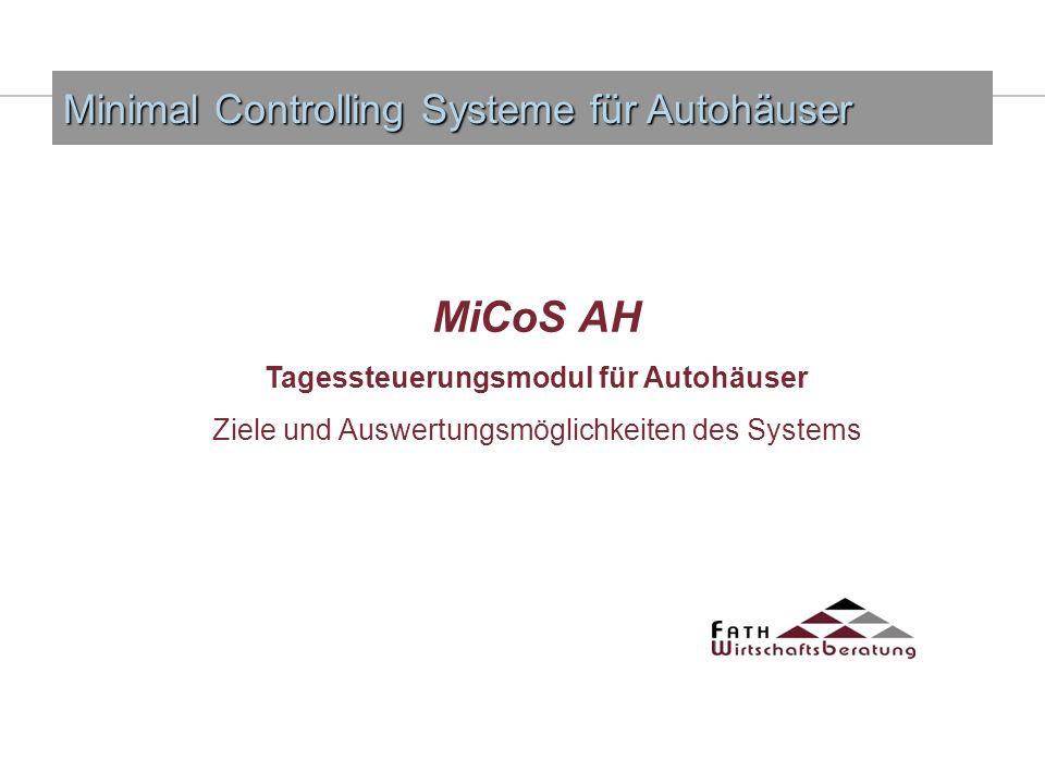 MiCoS AH Tagessteuerungsmodul für Autohäuser Ziele und Auswertungsmöglichkeiten des Systems Minimal Controlling Systeme für Autohäuser