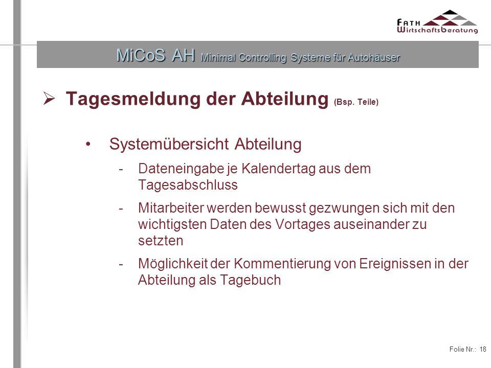 Folie Nr.: 18 MiCoS AH Minimal Controlling Systeme für Autohäuser Tagesmeldung der Abteilung (Bsp. Teile) Systemübersicht Abteilung -Dateneingabe je K