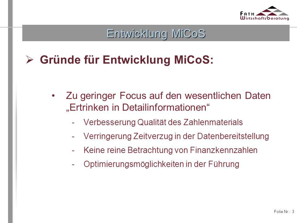 Folie Nr.: 3 Entwicklung MiCoS Gründe für Entwicklung MiCoS: Zu geringer Focus auf den wesentlichen Daten Ertrinken in Detailinformationen -Verbesseru