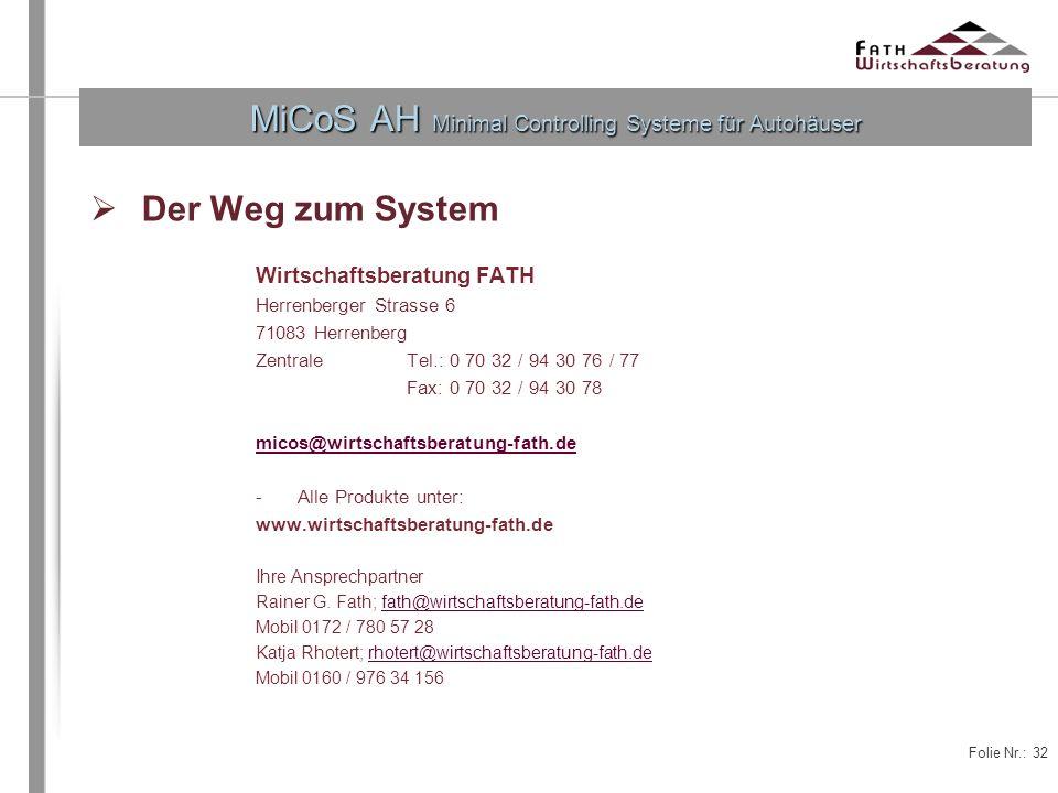Folie Nr.: 32 MiCoS AH Minimal Controlling Systeme für Autohäuser Der Weg zum System Wirtschaftsberatung FATH Herrenberger Strasse 6 71083 Herrenberg