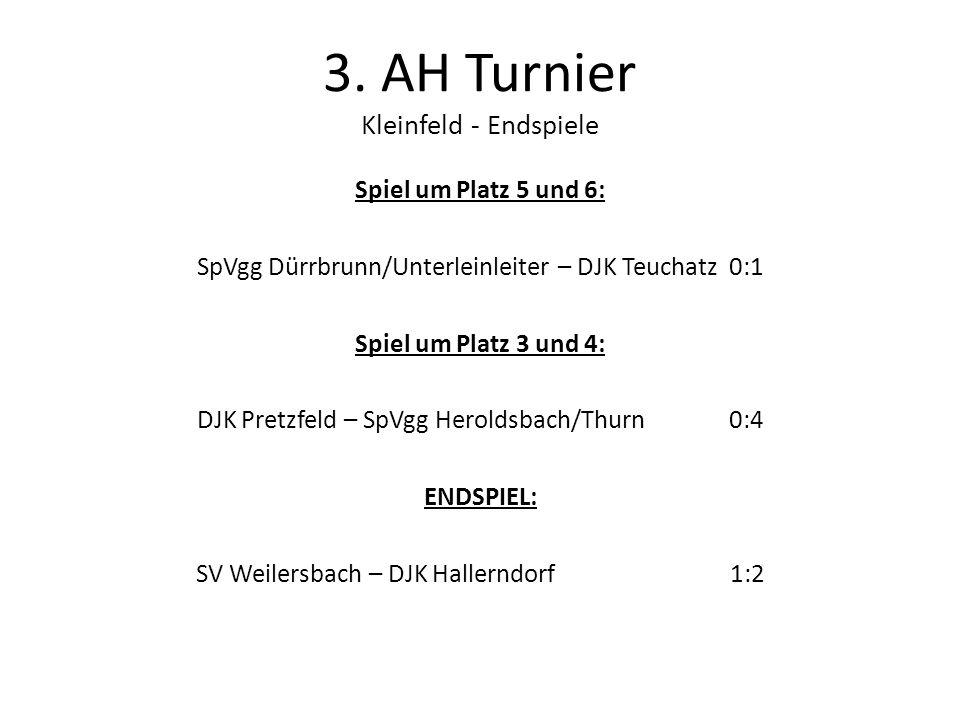 3. AH Turnier Kleinfeld - Endspiele Spiel um Platz 5 und 6: SpVgg Dürrbrunn/Unterleinleiter – DJK Teuchatz 0:1 Spiel um Platz 3 und 4: DJK Pretzfeld –