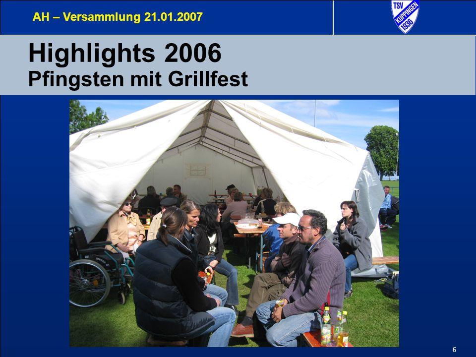7 Highlights 2006 Pfingsten mit Grillfest AH – Versammlung 21.01.2007 Wieder einmal einen herzlichen Dank an die Schnauffers für die tolle Versorgung zu unserem leiblichen Wohl