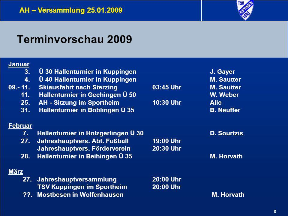 9 Terminvorschau 2009 AH – Versammlung 25.01.2009 April 18.Älternabend in KuppingenFVF TSV Kuppingen Mai ??.Blitzturnier in Altingen Ü 30 B.