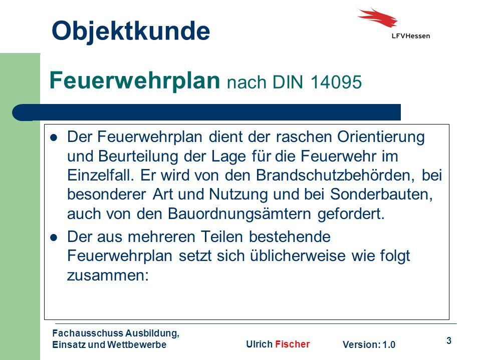 3 Objektkunde Version: 1.0 Fachausschuss Ausbildung, Einsatz und WettbewerbeUlrich Fischer Feuerwehrplan nach DIN 14095 Der Feuerwehrplan dient der ra
