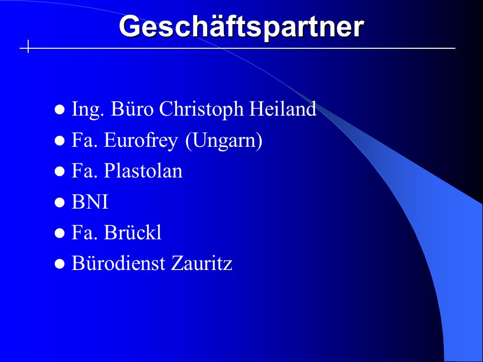 Geschäftspartner Ing. Büro Christoph Heiland Fa. Eurofrey (Ungarn) Fa. Plastolan BNI Fa. Brückl Bürodienst Zauritz