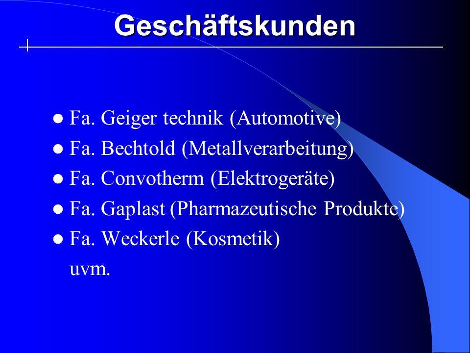 Geschäftskunden Fa. Geiger technik (Automotive) Fa. Bechtold (Metallverarbeitung) Fa. Convotherm (Elektrogeräte) Fa. Gaplast (Pharmazeutische Produkte