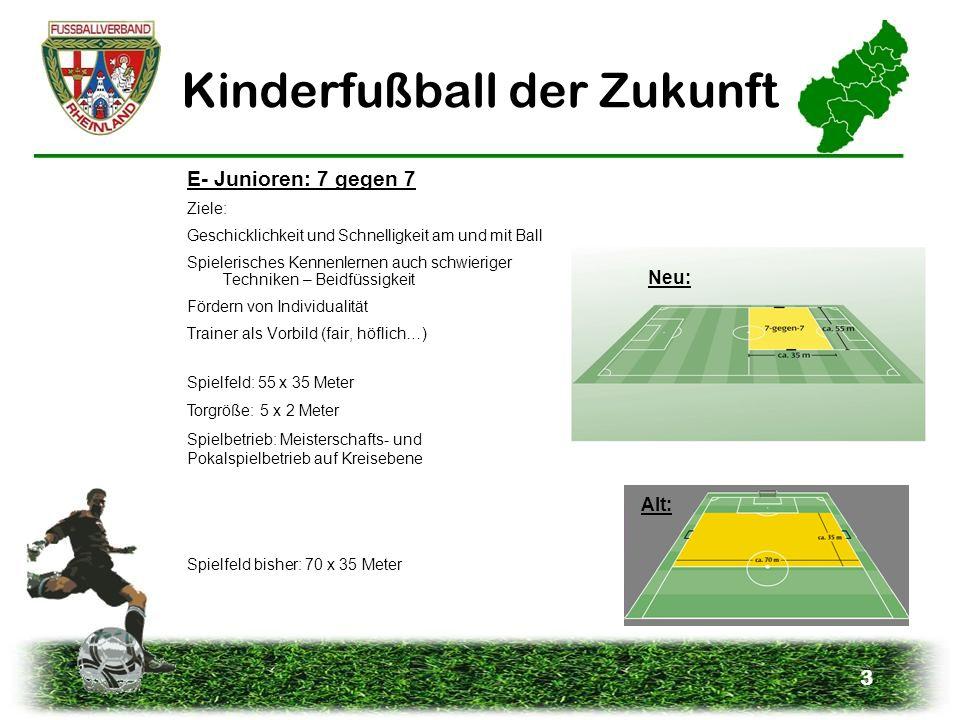 3 Kinderfußball der Zukunft E- Junioren: 7 gegen 7 Ziele: Geschicklichkeit und Schnelligkeit am und mit Ball Spielerisches Kennenlernen auch schwierig