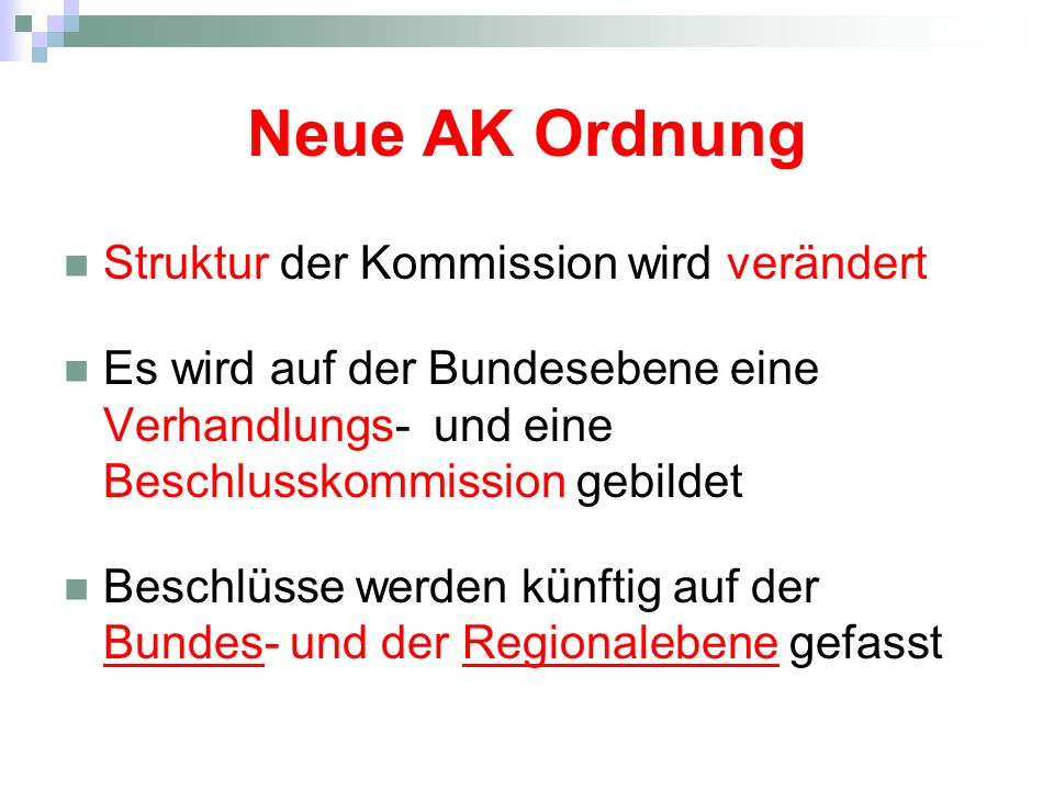 Neue AK Ordnung Struktur der Kommission wird verändert Es wird auf der Bundesebene eine Verhandlungs- und eine Beschlusskommission gebildet Beschlüsse