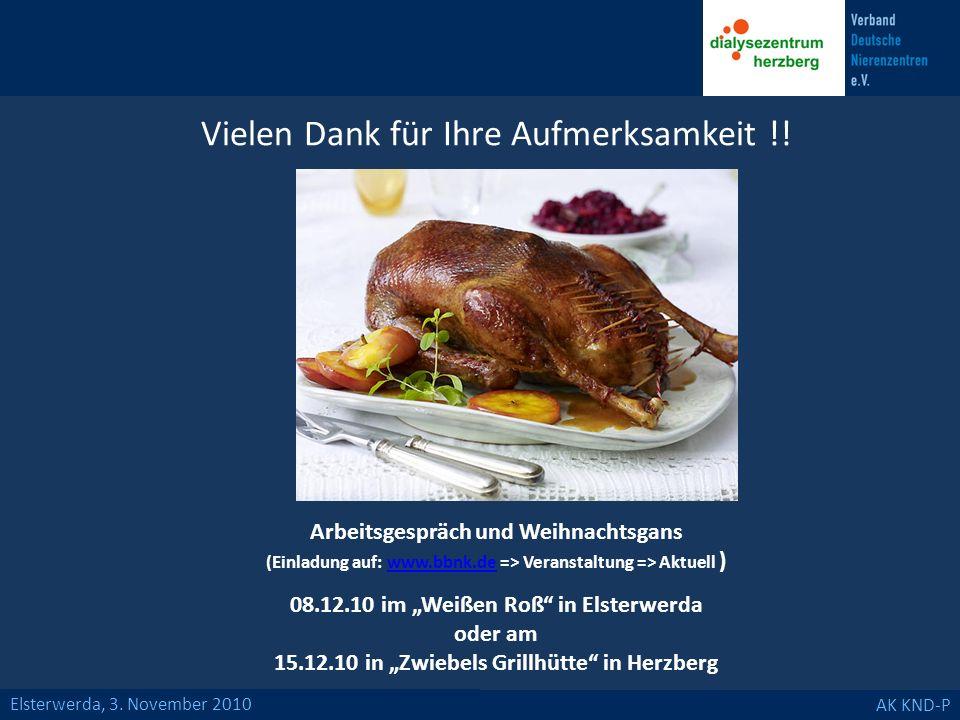 Elsterwerda, 3. November 2010 AK KND-P Vielen Dank für Ihre Aufmerksamkeit !! Arbeitsgespräch und Weihnachtsgans (Einladung auf: www.bbnk.de => Verans