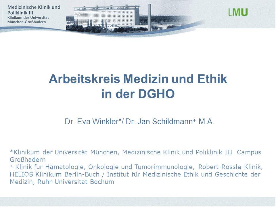 Arbeitskreis Medizin und Ethik in der DGHO Dr. Eva Winkler*/ Dr. Jan Schildmann + M.A. *Klinikum der Universität München, Medizinische Klinik und Poli