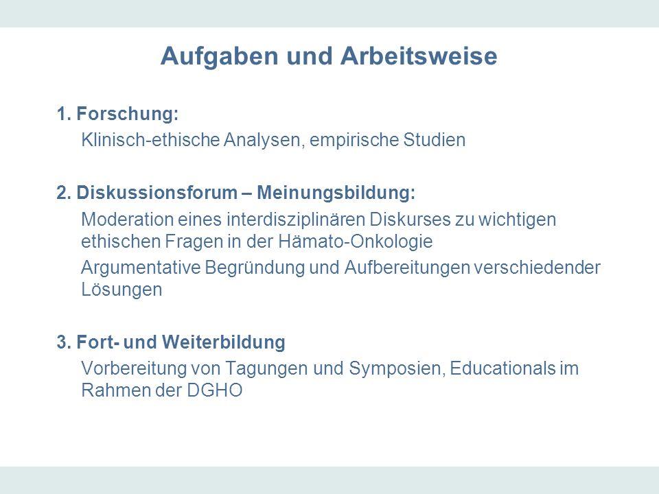 Aufgaben und Arbeitsweise 1. Forschung: Klinisch-ethische Analysen, empirische Studien 2. Diskussionsforum – Meinungsbildung: Moderation eines interdi