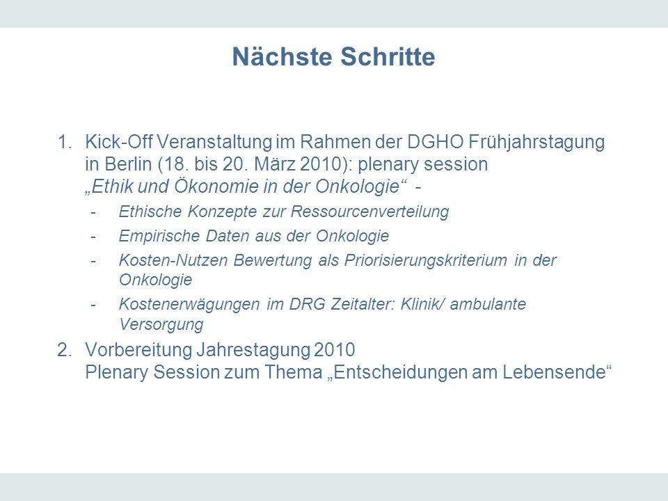Nächste Schritte 1.Kick-Off Veranstaltung im Rahmen der DGHO Frühjahrstagung in Berlin (18. bis 20. März 2010): plenary session Ethik und Ökonomie in