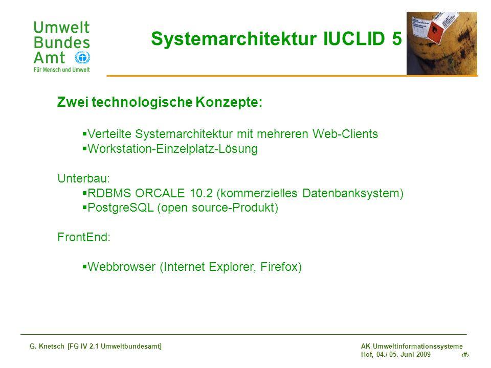 AK Umweltinformationssysteme Hof, 04./ 05. Juni 2009 17 G. Knetsch [FG IV 2.1 Umweltbundesamt] Systemarchitektur IUCLID 5 Zwei technologische Konzepte