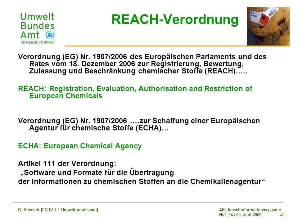 AK Umweltinformationssysteme Hof, 04./ 05. Juni 2009 2 G. Knetsch [FG IV 2.1 Umweltbundesamt] REACH-Verordnung Verordnung (EG) Nr. 1907/2006 des Europ