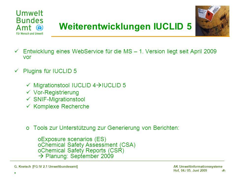 AK Umweltinformationssysteme Hof, 04./ 05. Juni 2009 27 G. Knetsch [FG IV 2.1 Umweltbundesamt] Weiterentwicklungen IUCLID 5 Entwicklung eines WebServi
