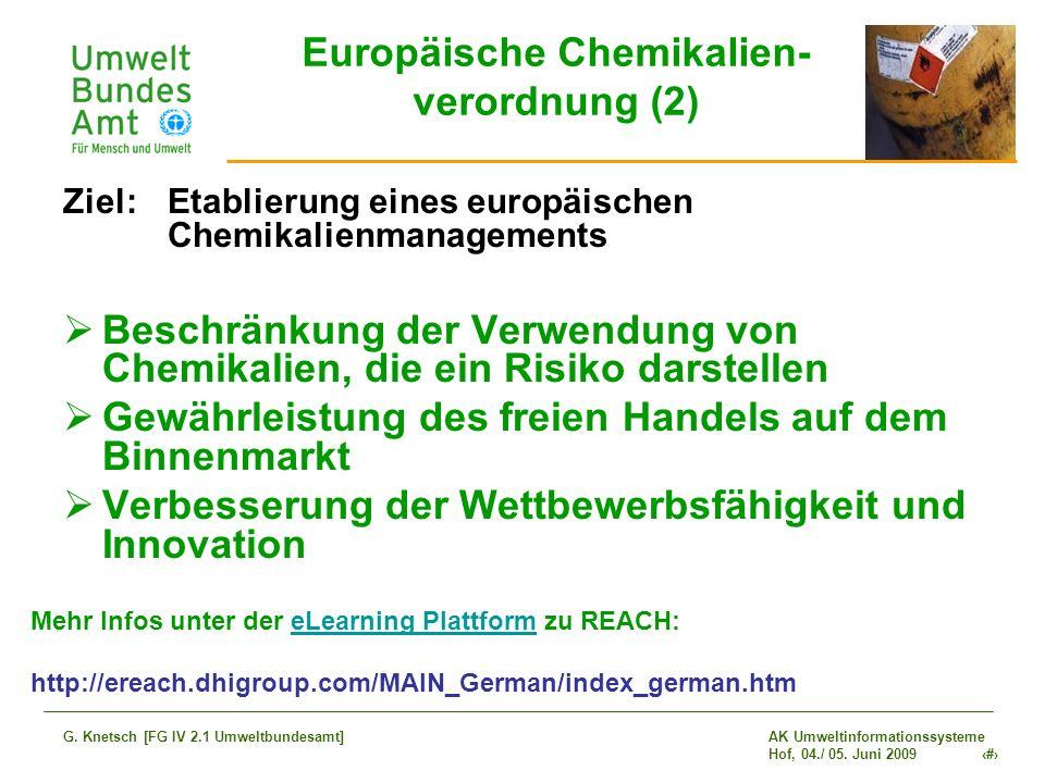 AK Umweltinformationssysteme Hof, 04./ 05. Juni 2009 4 G. Knetsch [FG IV 2.1 Umweltbundesamt] Europäische Chemikalien- verordnung (2) Ziel: Etablierun