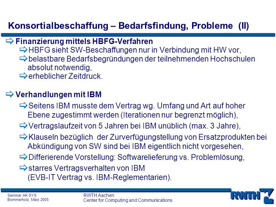 Seminar AK SYS Bommerholz, März 2005 RWTH Aachen Center for Computing and Communications Konsortialbeschaffung – Bedarfsfindung, Probleme (II) Finanzi