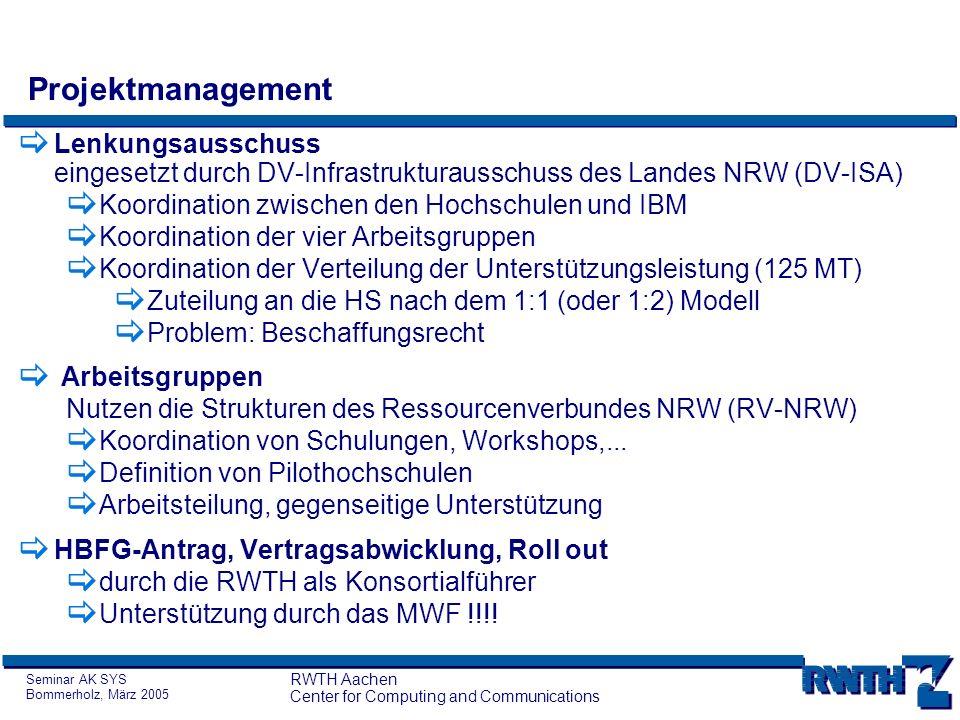 Seminar AK SYS Bommerholz, März 2005 RWTH Aachen Center for Computing and Communications Projektmanagement Lenkungsausschuss eingesetzt durch DV-Infra