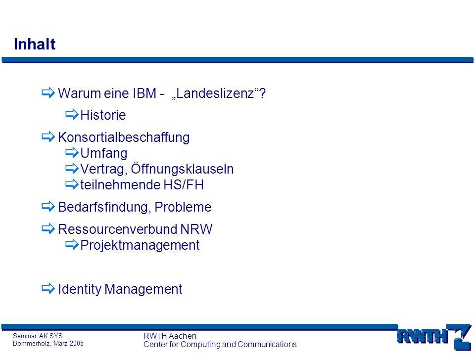 Seminar AK SYS Bommerholz, März 2005 RWTH Aachen Center for Computing and Communications Inhalt Warum eine IBM - Landeslizenz? Historie Konsortialbesc