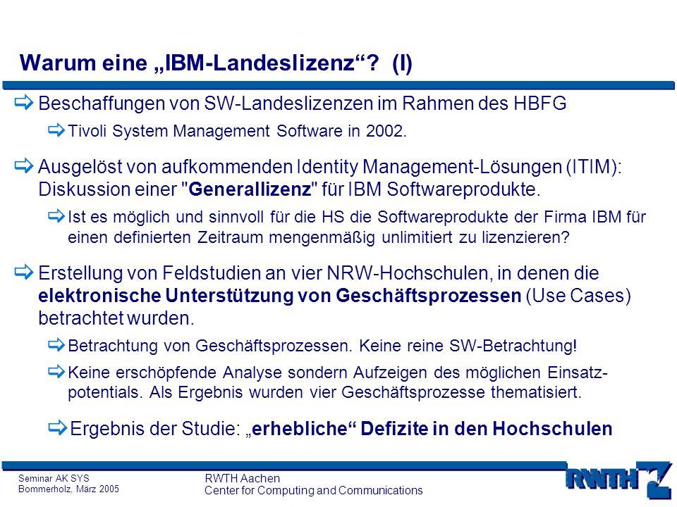 Seminar AK SYS Bommerholz, März 2005 RWTH Aachen Center for Computing and Communications Warum eine IBM-Landeslizenz? (I) Beschaffungen von SW-Landesl