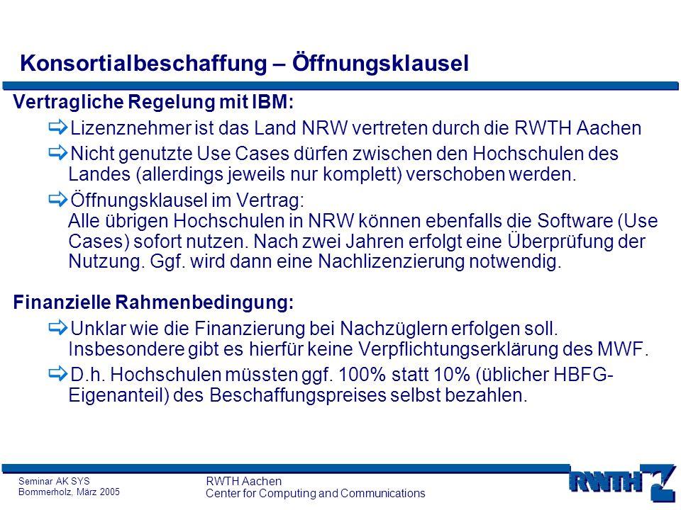 Seminar AK SYS Bommerholz, März 2005 RWTH Aachen Center for Computing and Communications Konsortialbeschaffung – Öffnungsklausel Vertragliche Regelung