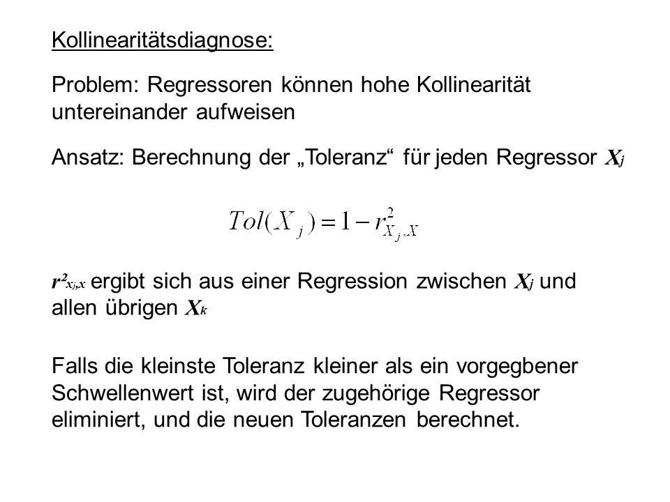 Kollinearitätsdiagnose: Problem: Regressoren können hohe Kollinearität untereinander aufweisen Ansatz: Berechnung der Toleranz für jeden Regressor X j