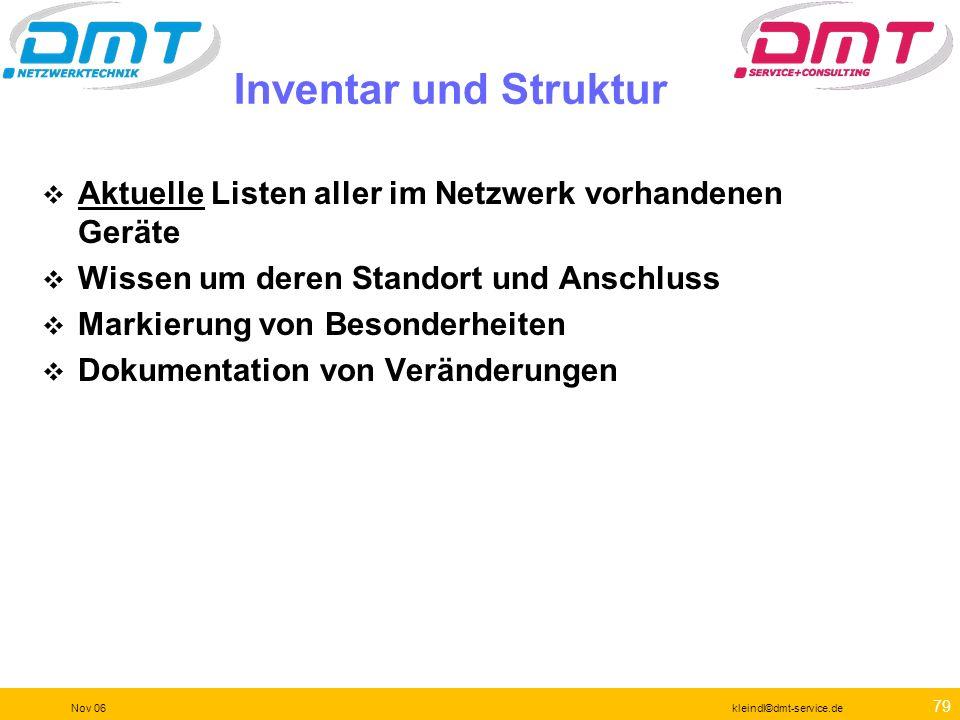 78 Nov 06kleindl©dmt-service.de Protokollverteilung an wichtigen Orten Analyse der Applikationen, die im Netzwerk vorhanden sind Zugriffe auf Server Z