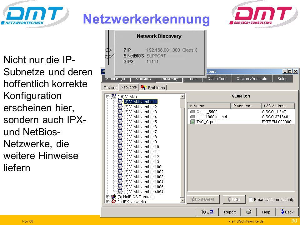 89 Nov 06kleindl©dmt-service.de Geräteerkennung Detail 3 Woher kommen diese Informationen? Der Switch hat drei primäre Aufgaben: 1. Lernen (Learn) Mac