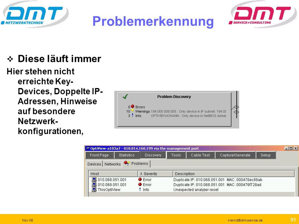 90 Nov 06kleindl©dmt-service.de Netzwerkerkennung Nicht nur die IP- Subnetze und deren hoffentlich korrekte Konfiguration erscheinen hier, sondern auc