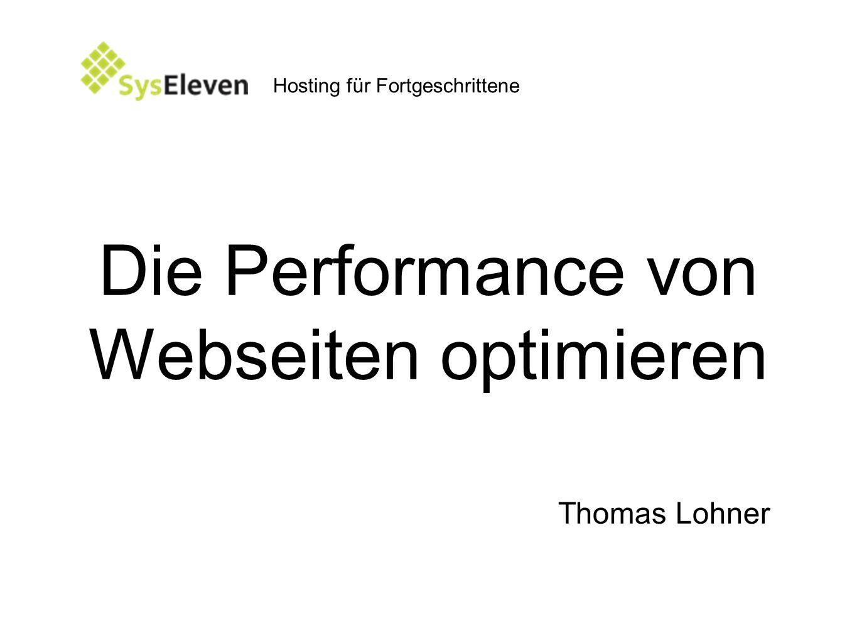 Die Performance von Webseiten optimieren Thomas Lohner Hosting für Fortgeschrittene