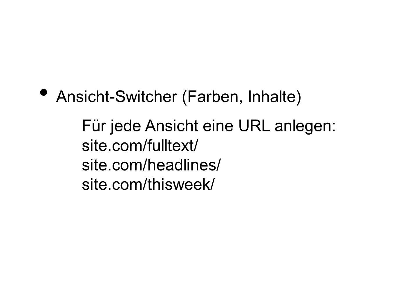 Für jede Ansicht eine URL anlegen: site.com/fulltext/ site.com/headlines/ site.com/thisweek/