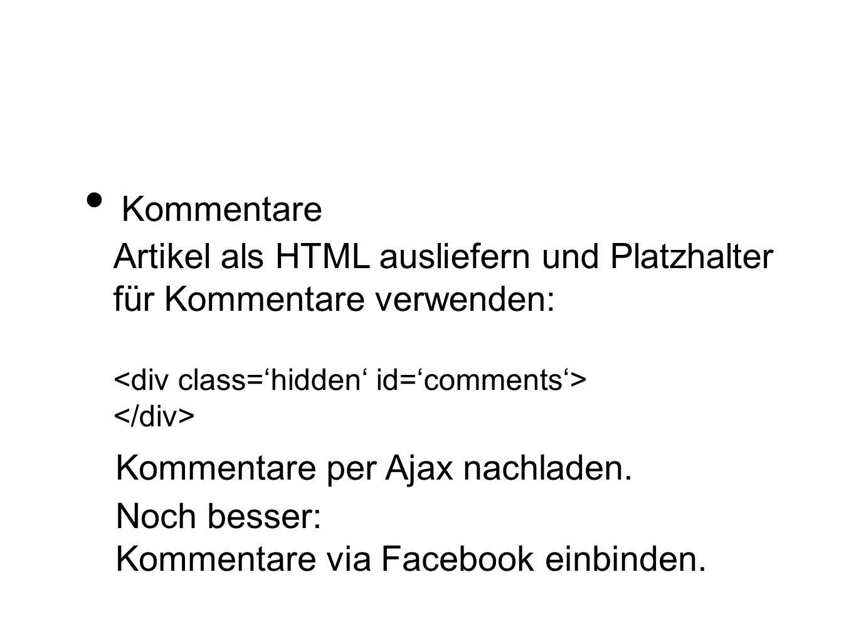 Kommentare Artikel als HTML ausliefern und Platzhalter für Kommentare verwenden: Kommentare per Ajax nachladen. Noch besser: Kommentare via Facebook e