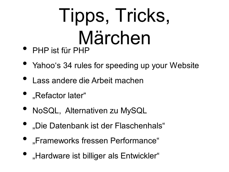 Tipps, Tricks, Märchen PHP ist für PHP Yahoos 34 rules for speeding up your Website Lass andere die Arbeit machen Refactor later NoSQL, Alternativen z