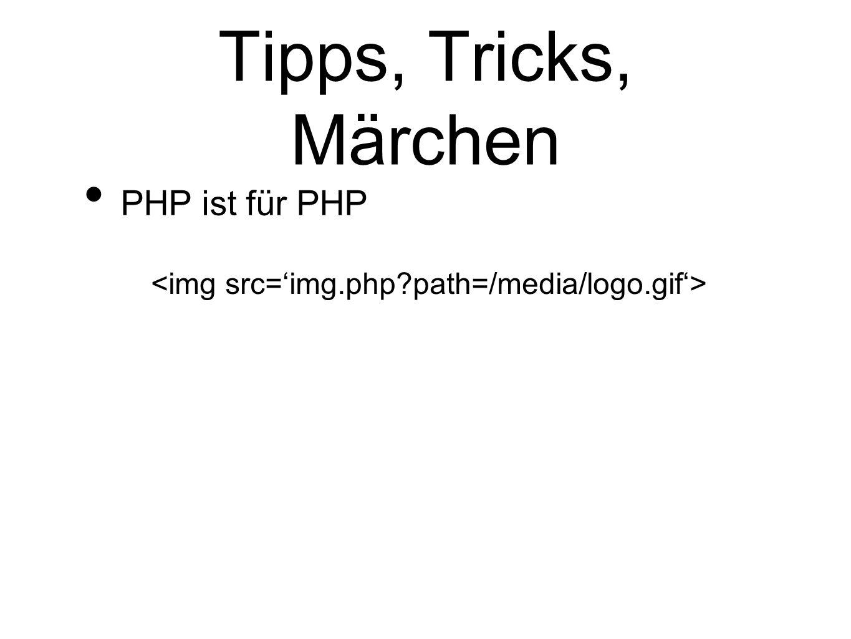 Tipps, Tricks, Märchen PHP ist für PHP