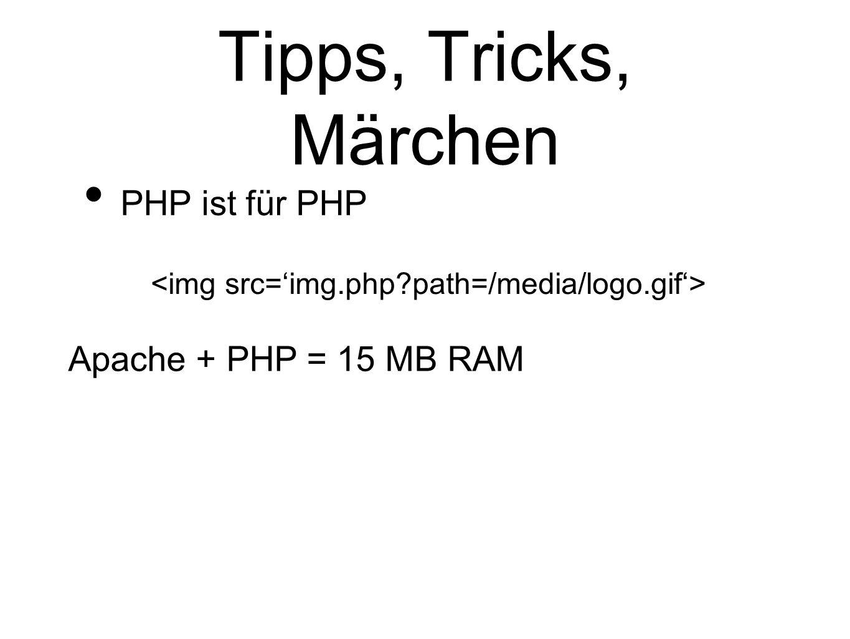 Tipps, Tricks, Märchen PHP ist für PHP Apache + PHP = 15 MB RAM