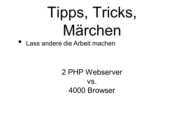 Tipps, Tricks, Märchen Lass andere die Arbeit machen 2 PHP Webserver vs. 4000 Browser