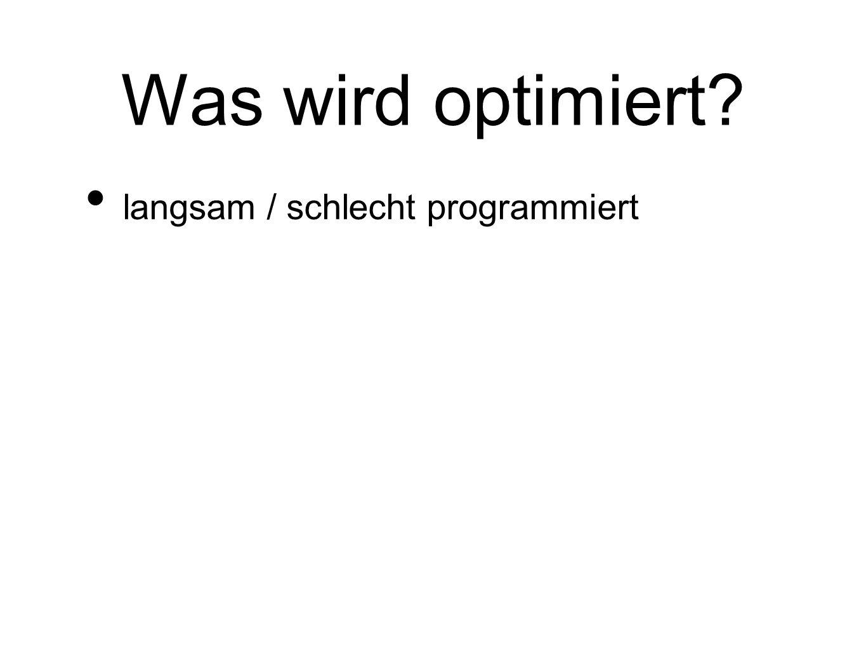 Was wird optimiert? langsam / schlecht programmiert