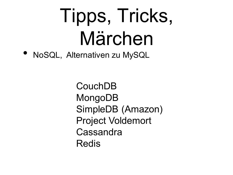 Tipps, Tricks, Märchen NoSQL, Alternativen zu MySQL CouchDB MongoDB SimpleDB (Amazon) Project Voldemort Cassandra Redis