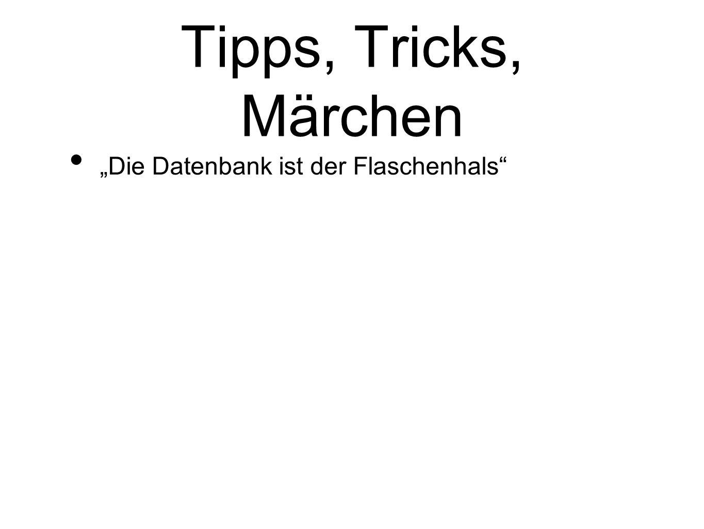 Tipps, Tricks, Märchen Die Datenbank ist der Flaschenhals